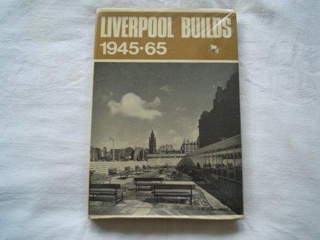 LIVERPOOL BUILDS 1945-65  Ronald Bradbury 1967